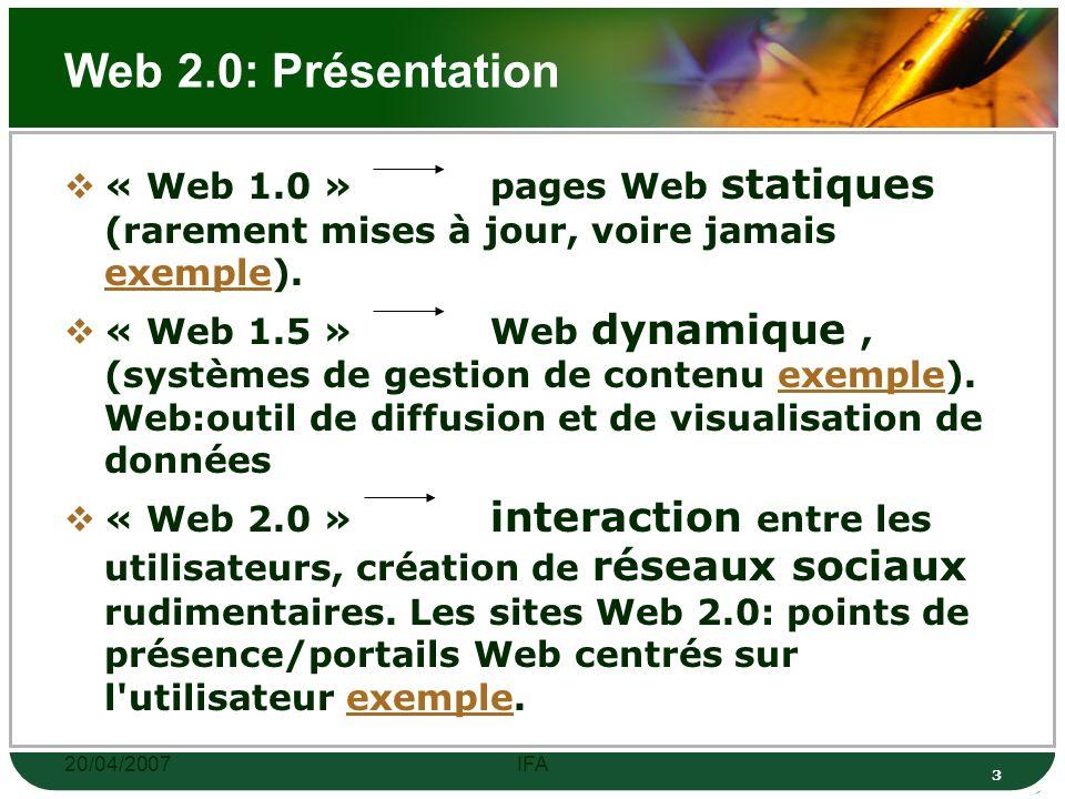 20/04/2007IFA 2 Web 2.0: Définition transition du World Wide Web, à une plate-forme informatique à part entière, fournissant des applications Web aux utilisateurs(p.e.
