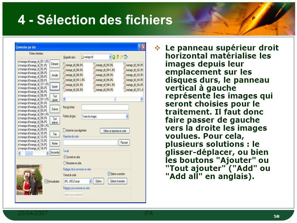 20/04/2007IFA 57 3 - Repérage des fichiers Une fois le répertoire source localisé (étape 2), on peut choisir les images par une sélection multiple (touche MAJ pour une sélection de fichiers contigus, touche CTRL dans le cas contraire).