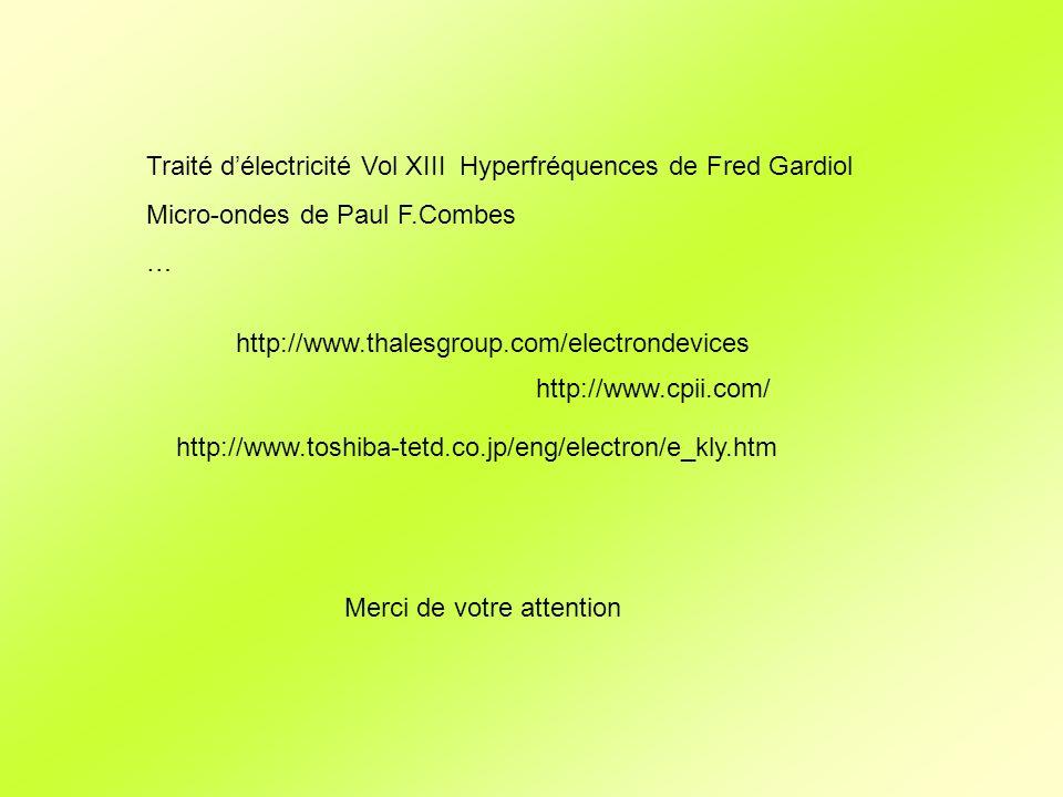 http://www.cpii.com/ http://www.toshiba-tetd.co.jp/eng/electron/e_kly.htm Traité délectricité Vol XIII Hyperfréquences de Fred Gardiol Micro-ondes de