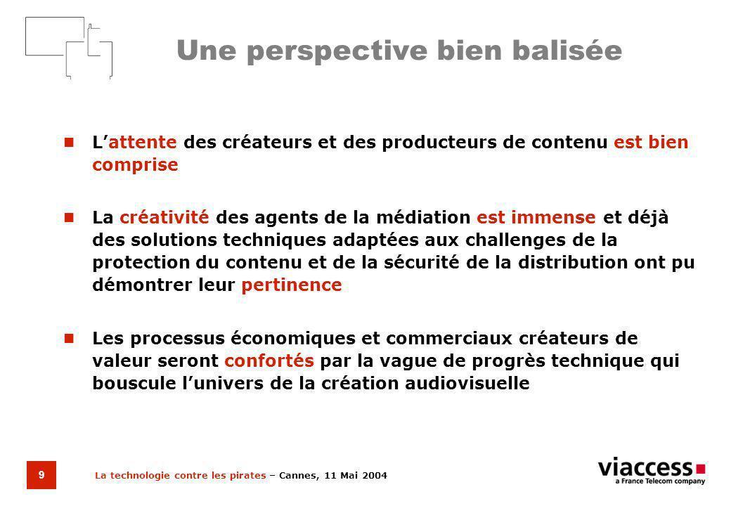La technologie contre les pirates – Cannes, 11 Mai 2004 10 En conclusion Les questions techniques intéressant la protection du contenu ne gêneront pas le développement des formes nouvelles de télévision
