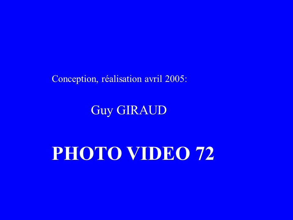 Conception, réalisation avril 2005: Guy GIRAUD PHOTO VIDEO 72