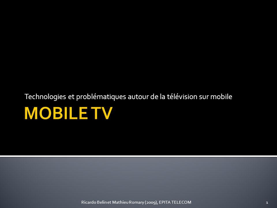 Technologies et problématiques autour de la télévision sur mobile 1Ricardo Belin et Mathieu Romary (2009), EPITA TELECOM