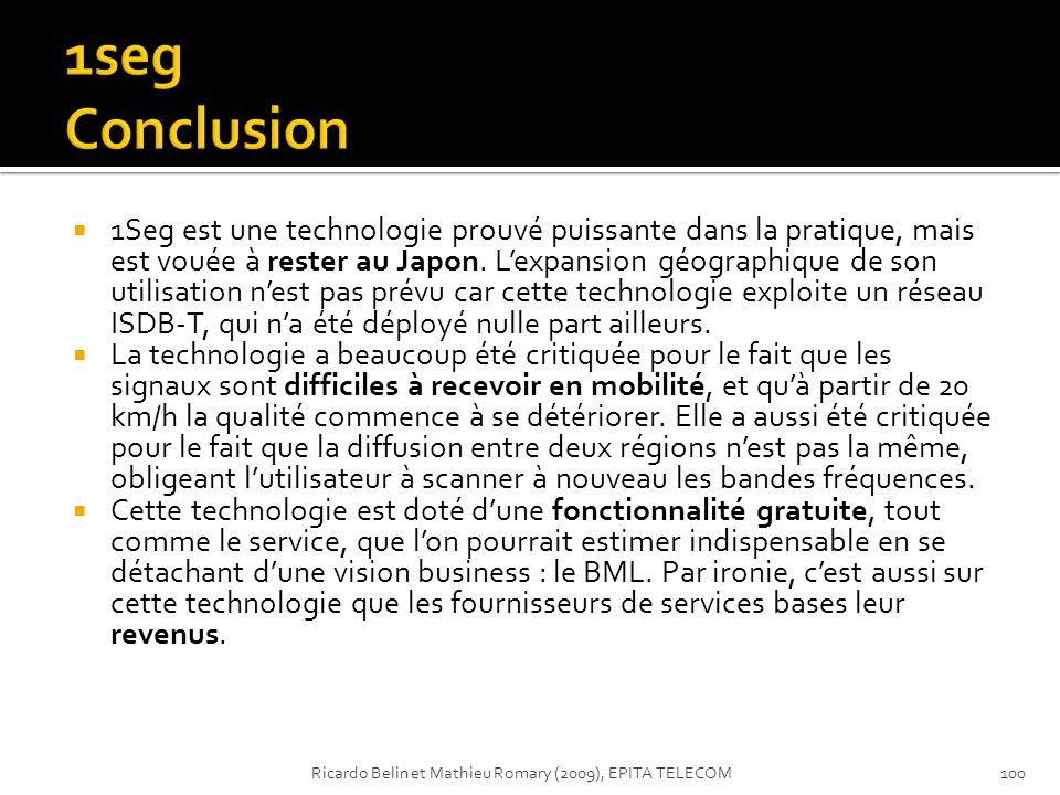 1Seg est une technologie prouvé puissante dans la pratique, mais est vouée à rester au Japon. Lexpansion géographique de son utilisation nest pas prév