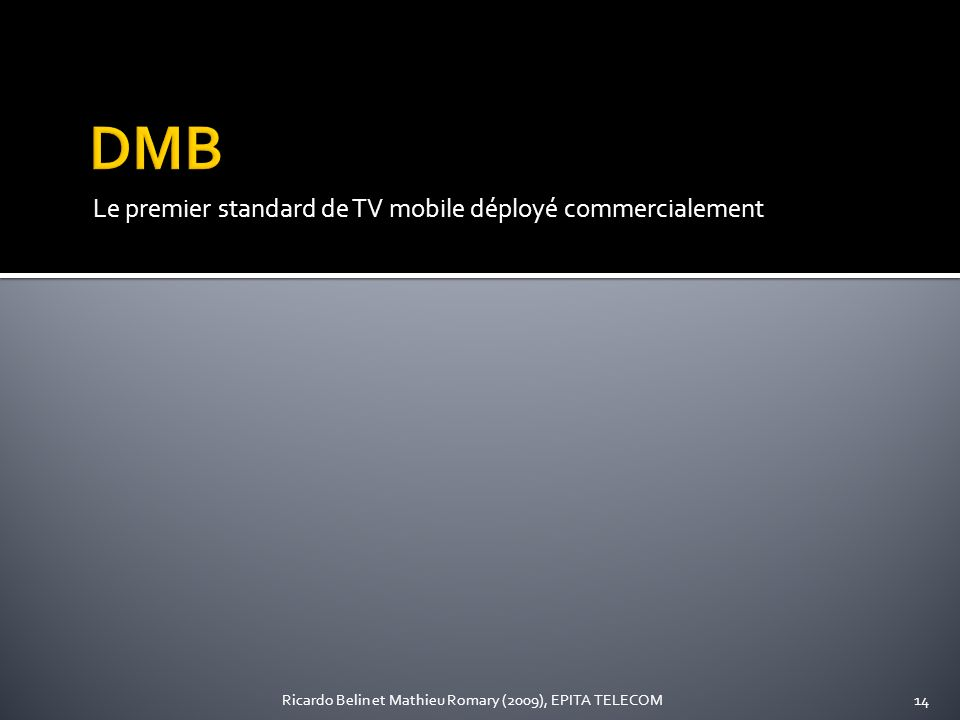 Le premier standard de TV mobile déployé commercialement 14Ricardo Belin et Mathieu Romary (2009), EPITA TELECOM