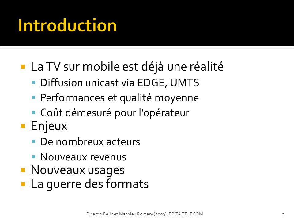 La TV sur mobile est déjà une réalité Diffusion unicast via EDGE, UMTS Performances et qualité moyenne Coût démesuré pour lopérateur Enjeux De nombreu