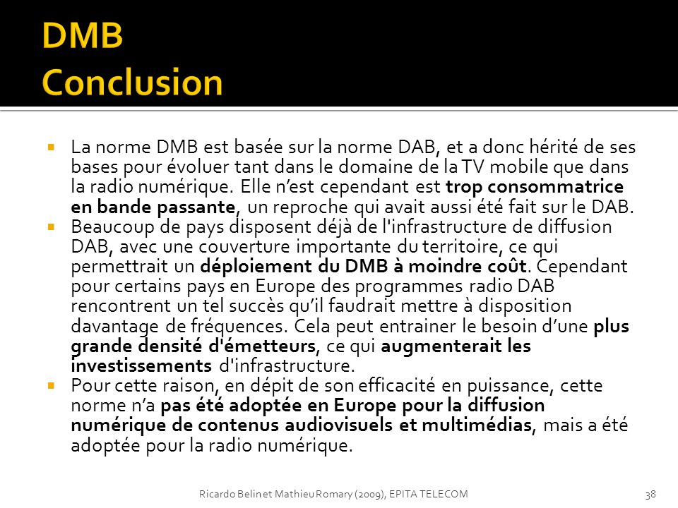 La norme DMB est basée sur la norme DAB, et a donc hérité de ses bases pour évoluer tant dans le domaine de la TV mobile que dans la radio numérique.