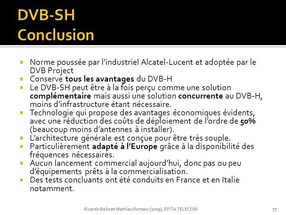 Norme poussée par lindustriel Alcatel-Lucent et adoptée par le DVB Project Conserve tous les avantages du DVB-H Le DVB-SH peut être à la fois perçu co
