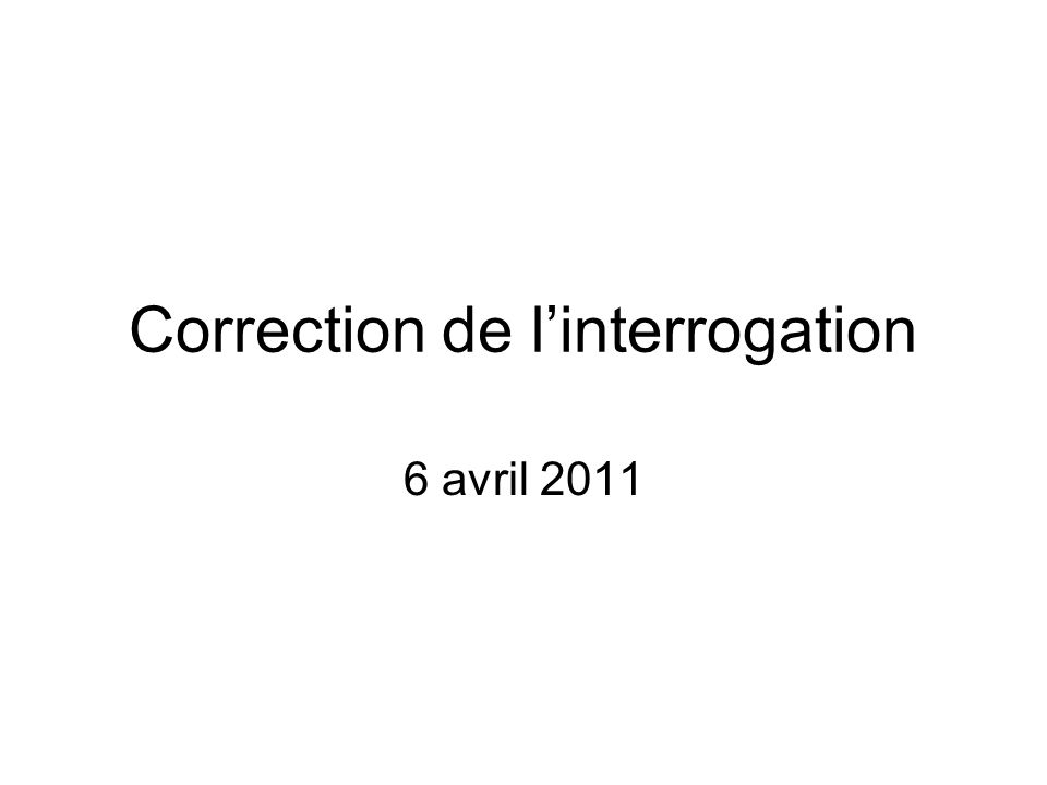 Correction de linterrogation 6 avril 2011