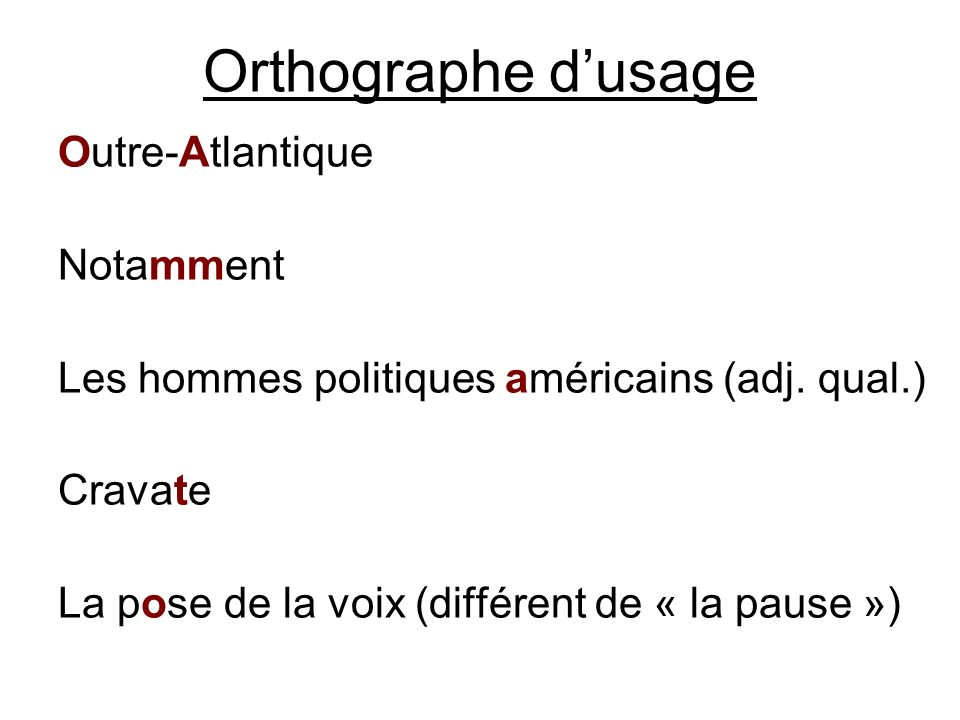 Orthographe dusage Outre-Atlantique Notamment Les hommes politiques américains (adj. qual.) Cravate La pose de la voix (différent de « la pause »)