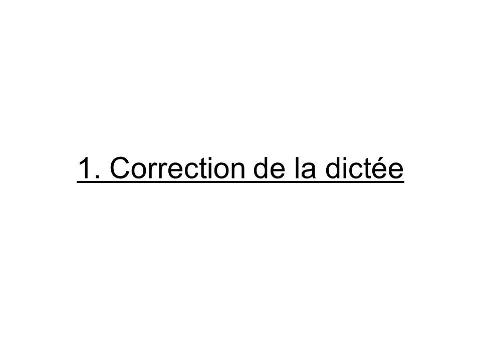 1. Correction de la dictée