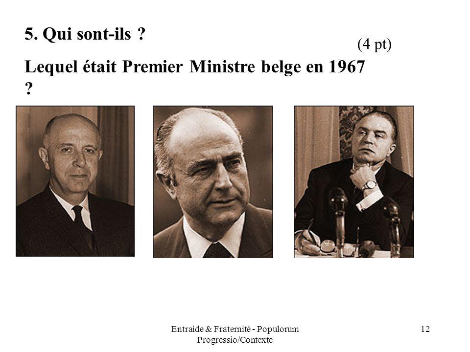Entraide & Fraternité - Populorum Progressio/Contexte 12 5. Qui sont-ils ? Lequel était Premier Ministre belge en 1967 ? (4 pt)