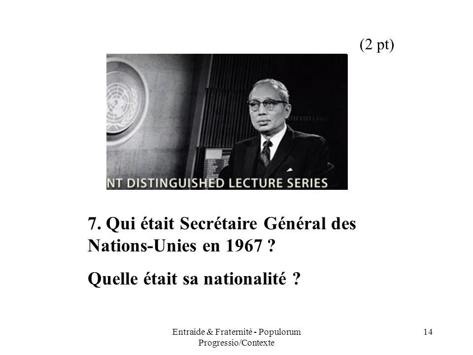Entraide & Fraternité - Populorum Progressio/Contexte 14 7. Qui était Secrétaire Général des Nations-Unies en 1967 ? Quelle était sa nationalité ? (2