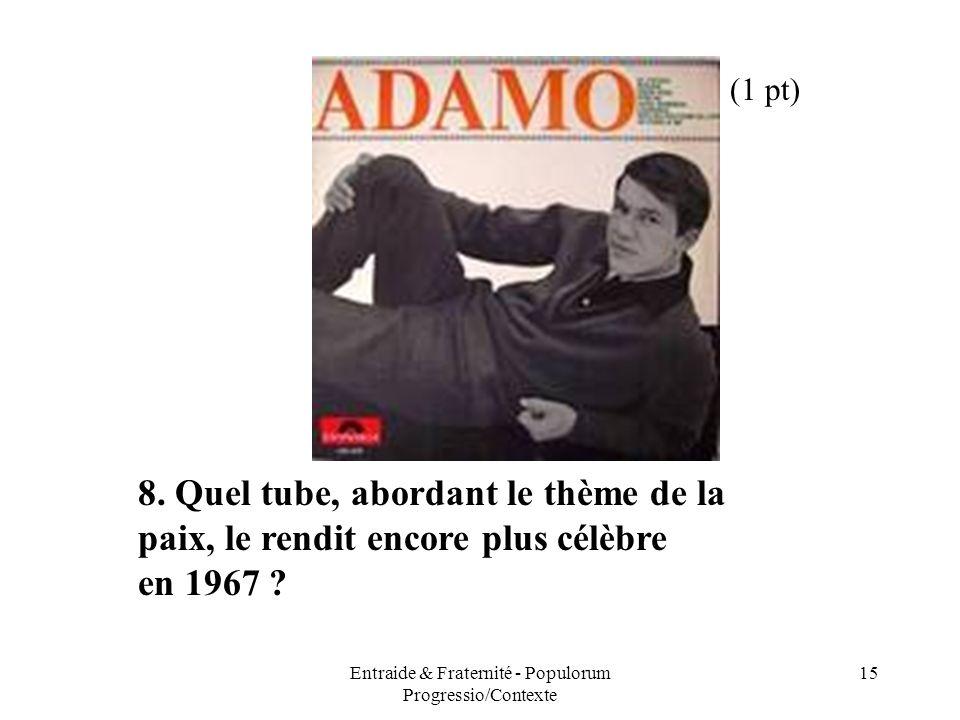Entraide & Fraternité - Populorum Progressio/Contexte 15 8. Quel tube, abordant le thème de la paix, le rendit encore plus célèbre en 1967 ? (1 pt)