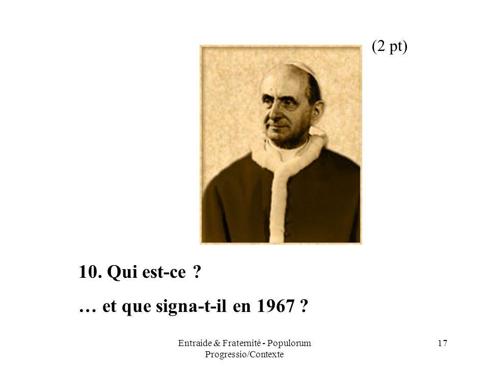 Entraide & Fraternité - Populorum Progressio/Contexte 17 10. Qui est-ce ? … et que signa-t-il en 1967 ? (2 pt)