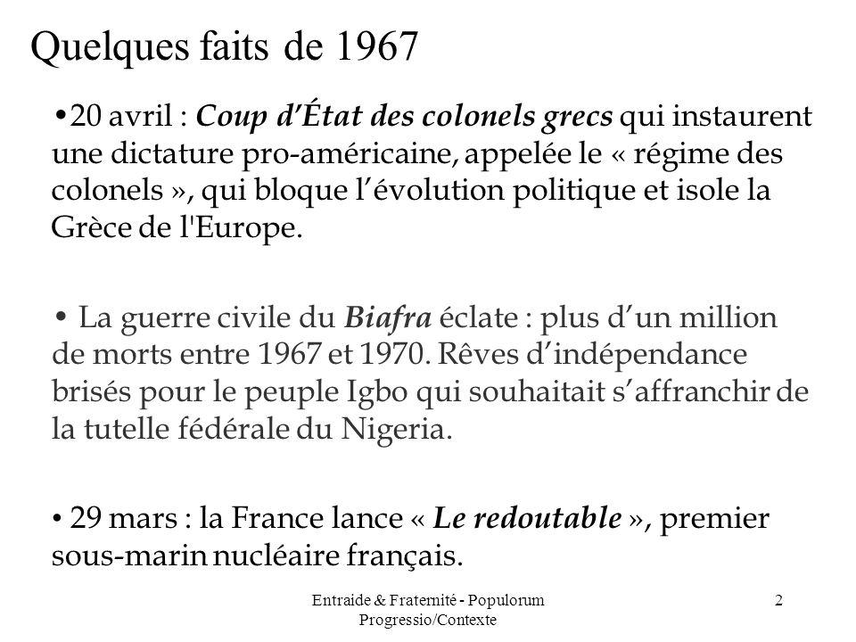 Entraide & Fraternité - Populorum Progressio/Contexte 2 Quelques faits de 1967 20 avril : Coup dÉtat des colonels grecs qui instaurent une dictature p