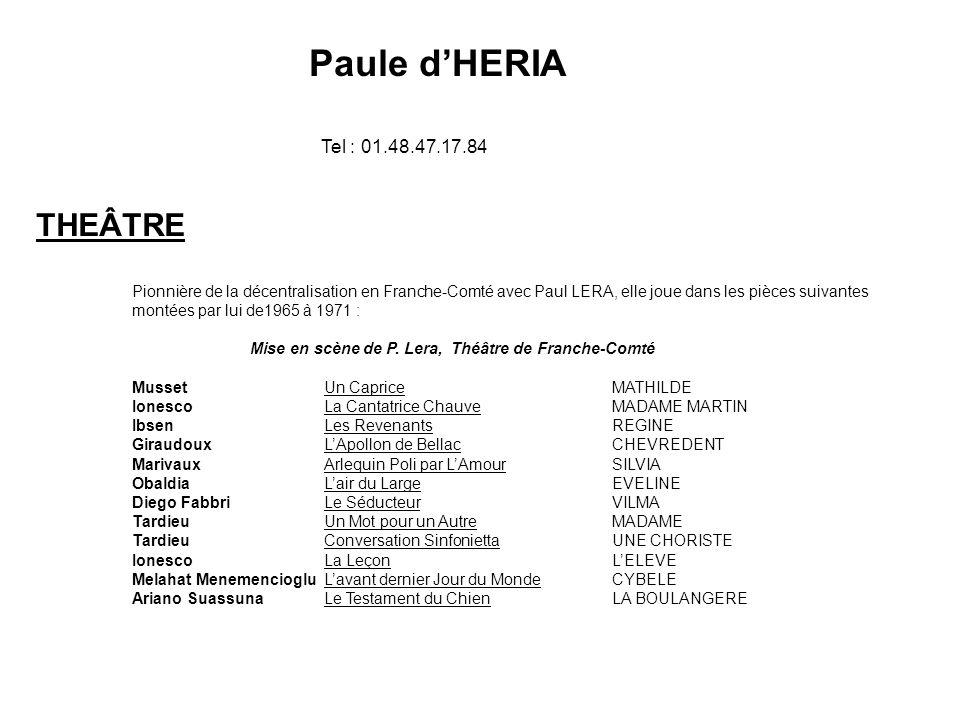 THEÂTRE Pionnière de la décentralisation en Franche-Comté avec Paul LERA, elle joue dans les pièces suivantes montées par lui de1965 à 1971 : Mise en scène de P.