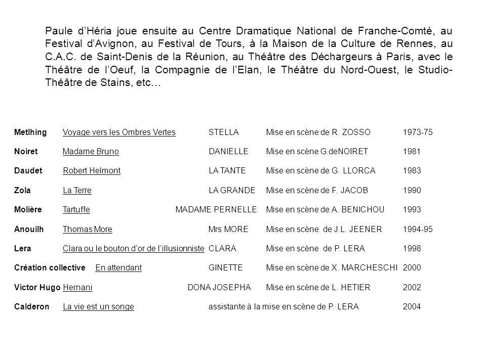 Paule dHéria joue ensuite au Centre Dramatique National de Franche-Comté, au Festival dAvignon, au Festival de Tours, à la Maison de la Culture de Rennes, au C.A.C.