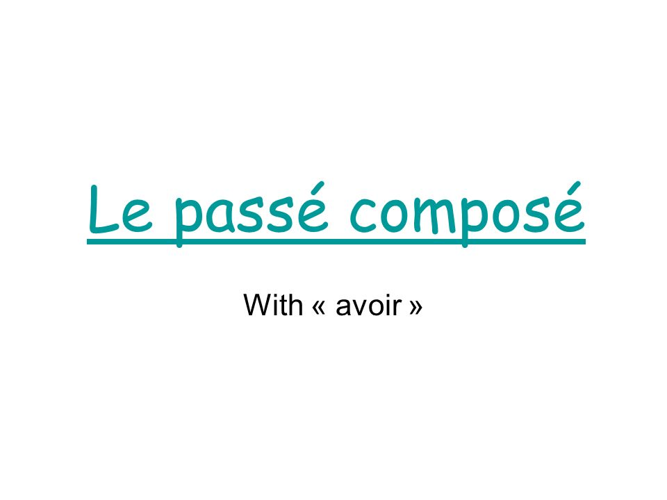 Le passé composé By the end of this lesson: - You will know how to tell if a sentence is in the past or in the present tense.