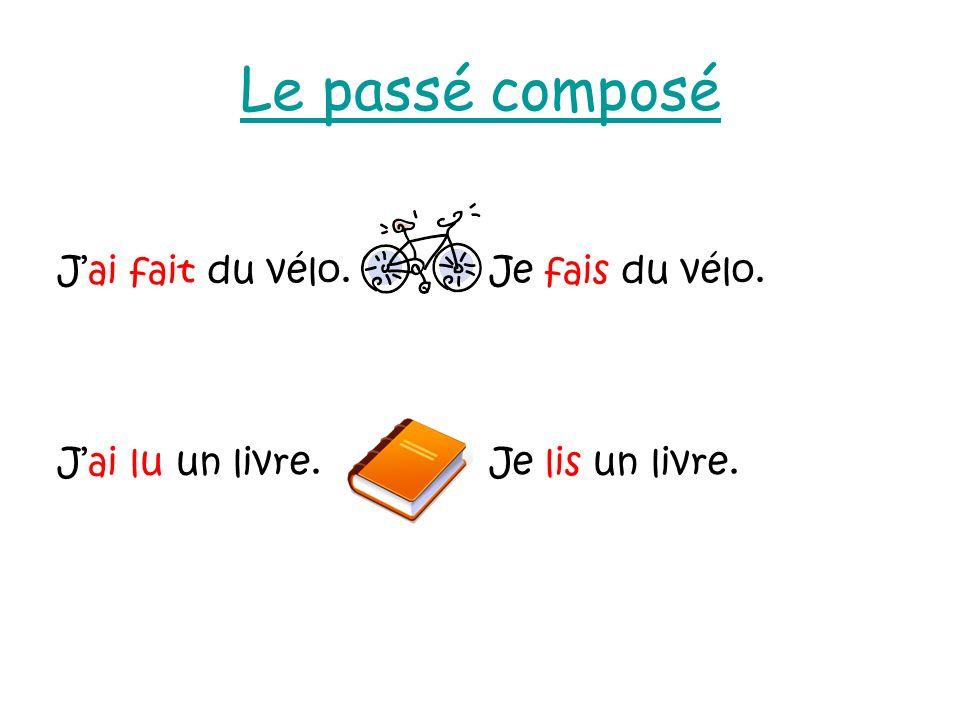 Le passé composé Jai fait du vélo.Je fais du vélo. Jai lu un livre.Je lis un livre.