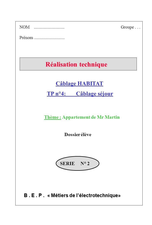 B. E. P. « Métiers de lélectrotechnique» NOM............................Groupe... Prénom............................ SERIE N° 2 TP n°4: Câblage séjour