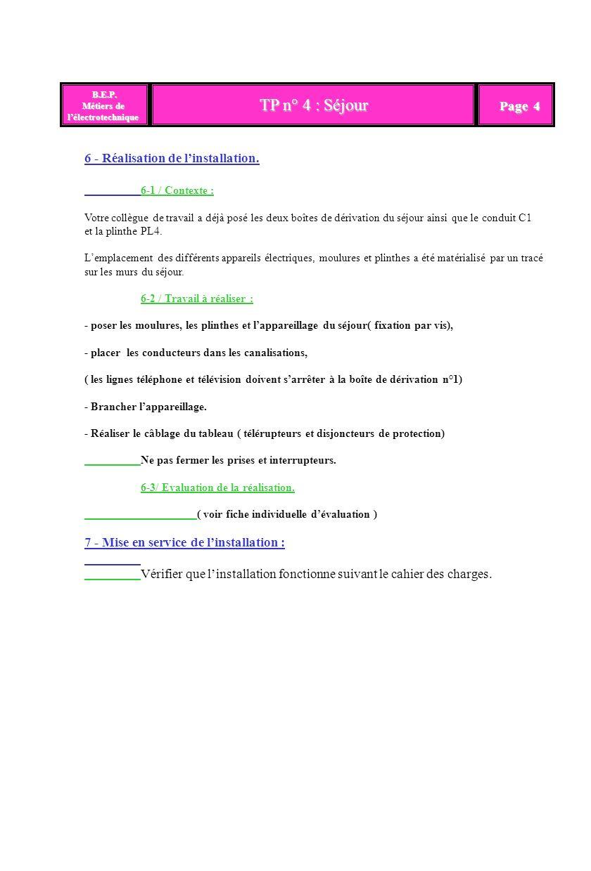 TP n° 4 : Séjour B.E.P. B.E.P. Métiers de lélectrotechnique Page 4 6 - Réalisation de linstallation. 6-1 / Contexte : Votre collègue de travail a déjà
