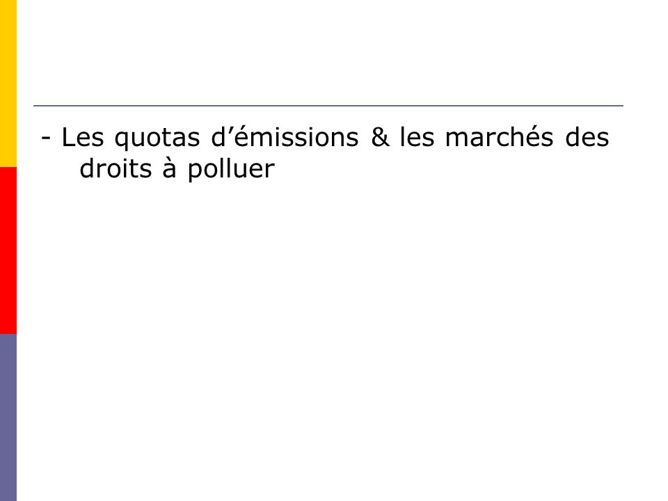 - Les quotas démissions & les marchés des droits à polluer