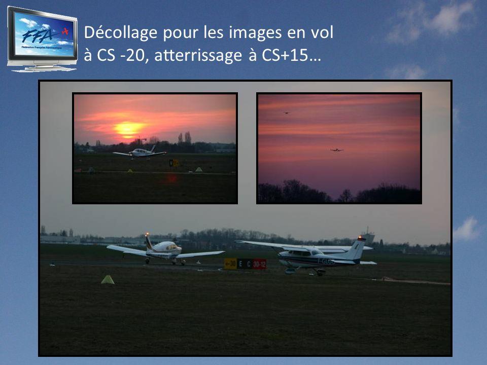 Décollage pour les images en vol à CS -20, atterrissage à CS+15…