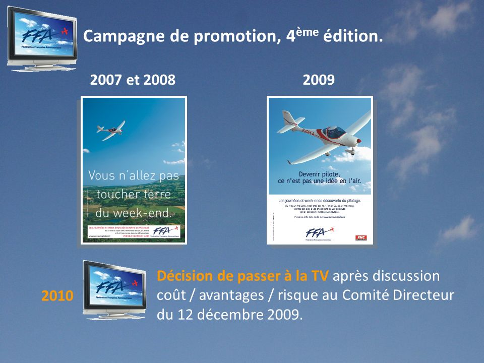 Campagne de promotion, 4 ème édition. Décision de passer à la TV après discussion coût / avantages / risque au Comité Directeur du 12 décembre 2009. 2
