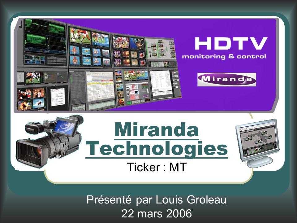Miranda Technologies Ticker : MT Présenté par Louis Groleau 22 mars 2006