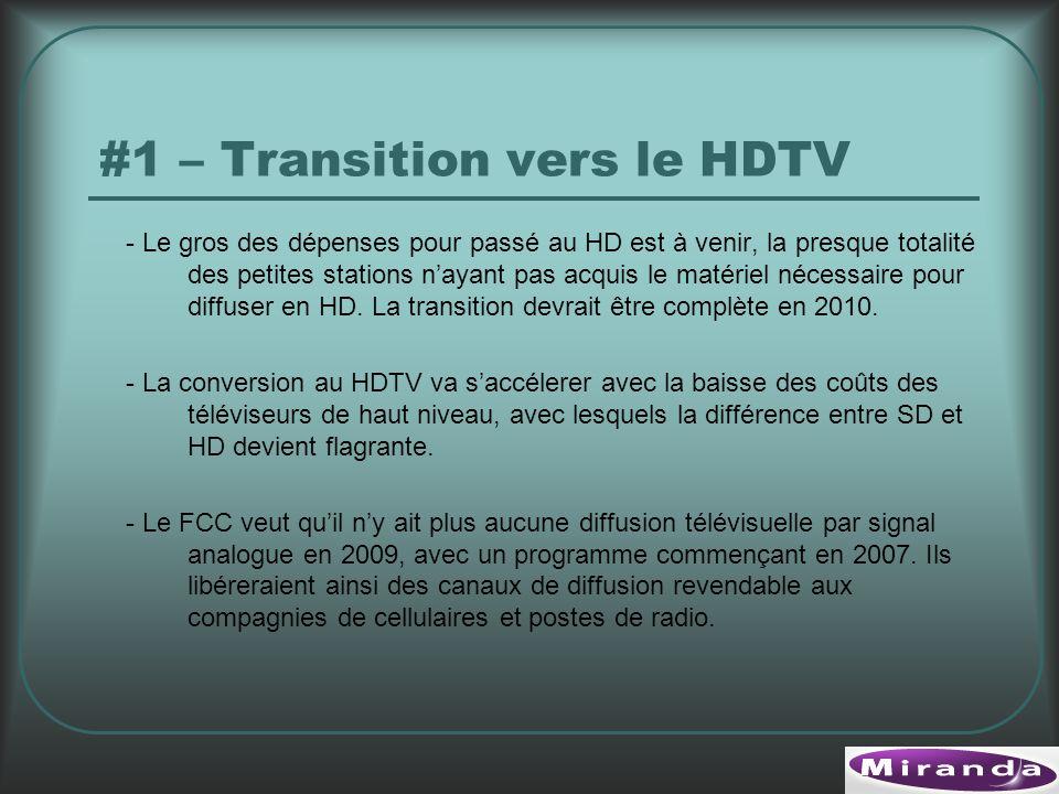 #1 – Transition vers le HDTV - Le gros des dépenses pour passé au HD est à venir, la presque totalité des petites stations nayant pas acquis le matériel nécessaire pour diffuser en HD.
