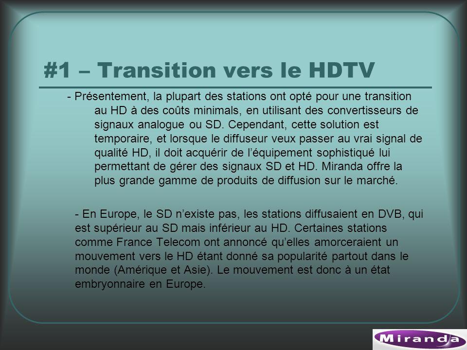 #1 – Transition vers le HDTV - Présentement, la plupart des stations ont opté pour une transition au HD à des coûts minimals, en utilisant des convertisseurs de signaux analogue ou SD.
