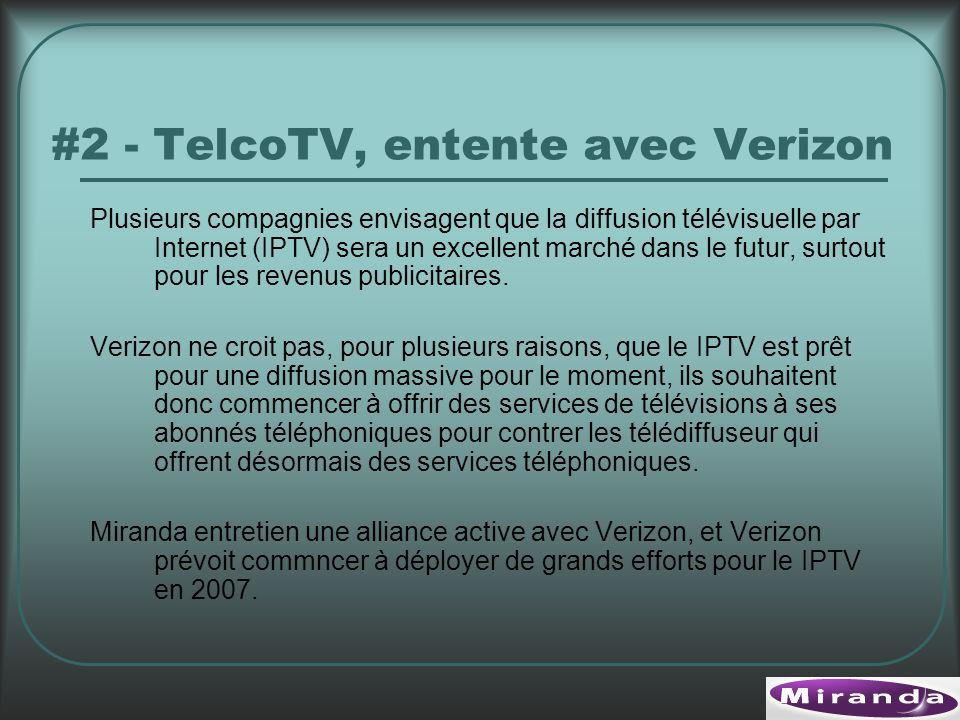#2 - TelcoTV, entente avec Verizon Plusieurs compagnies envisagent que la diffusion télévisuelle par Internet (IPTV) sera un excellent marché dans le futur, surtout pour les revenus publicitaires.