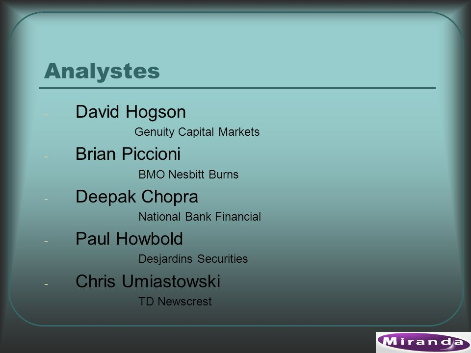 Analystes - David Hogson Genuity Capital Markets - Brian Piccioni BMO Nesbitt Burns - Deepak Chopra National Bank Financial - Paul Howbold Desjardins Securities - Chris Umiastowski TD Newscrest