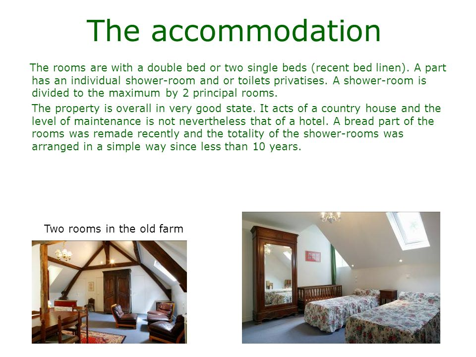 The accommodation The rooms are with a double bed or two single beds (recent bed linen). A part has an individual shower-room and or toilets privatise