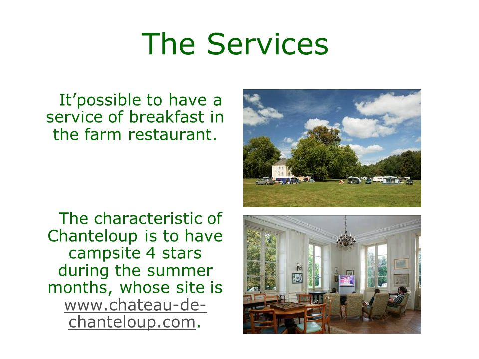 The Services Itpossible to have a service of breakfast in the farm restaurant.