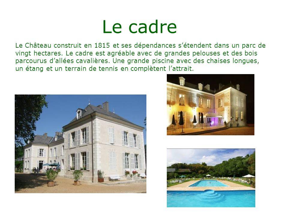 Le cadre Le Château construit en 1815 et ses dépendances sétendent dans un parc de vingt hectares. Le cadre est agréable avec de grandes pelouses et d