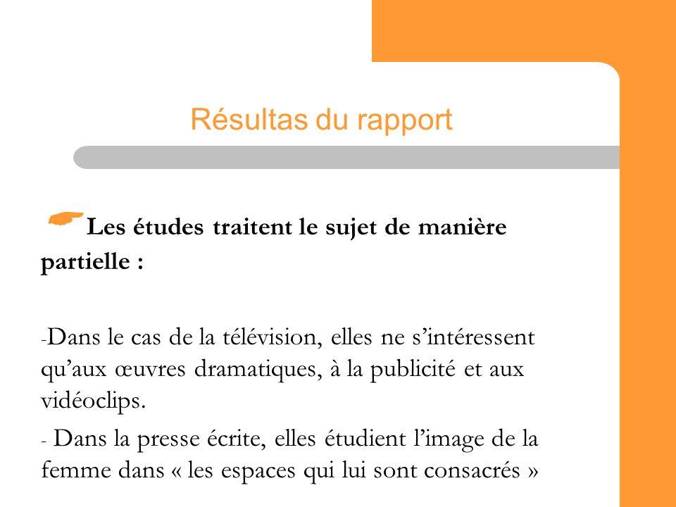 26 Résultas du rapport Les études traitent le sujet de manière partielle : - Dans le cas de la télévision, elles ne sintéressent quaux œuvres dramatiques, à la publicité et aux vidéoclips.