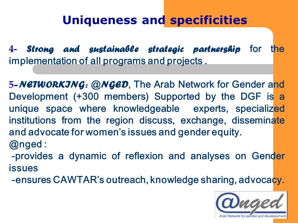 4 4 o The Center of Arab Women for Training and Research (CAWTAR) contributes to the empowerment of Arab women, economically, socially and politically through Gender and Human rights based programs and projects o CAWTARs mission is to generate knowledge and enhance the capacity of Arab institutions to use this knowledge in ways that enable Arab women to become fully empowered and to exercise their rights to participate in the development of their communities.
