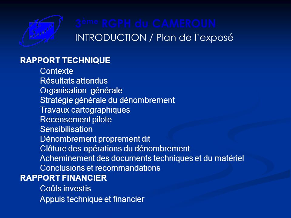 INTRODUCTION / Plan de lexposé RAPPORT TECHNIQUE Contexte Résultats attendus Organisation générale Stratégie générale du dénombrement Travaux cartogra