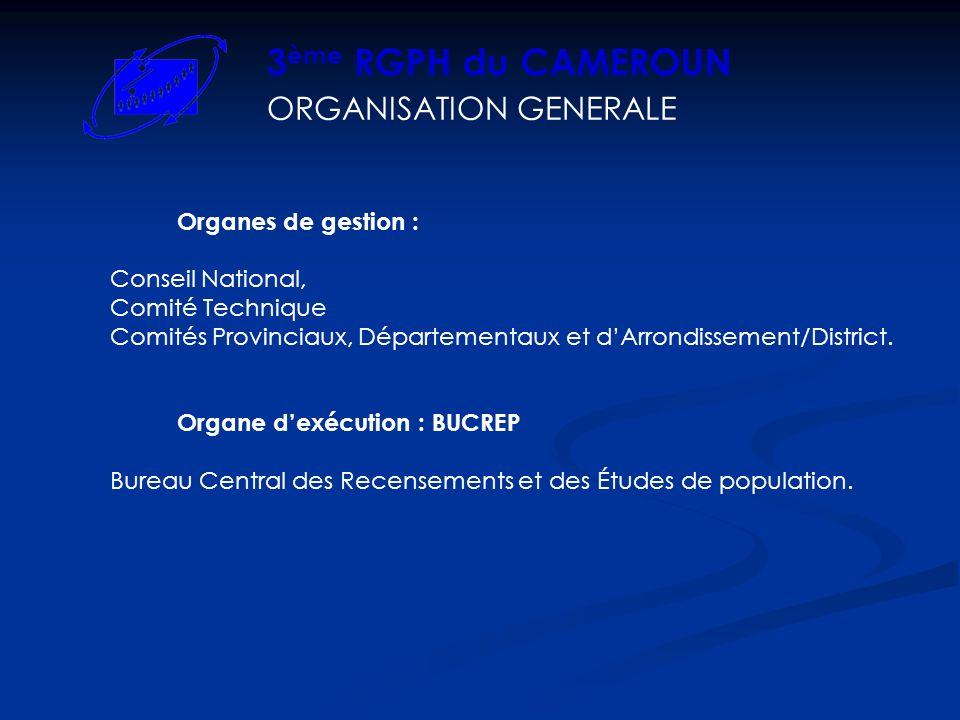 Organes de gestion : Conseil National, Comité Technique Comités Provinciaux, Départementaux et dArrondissement/District. Organe dexécution : BUCREP Bu