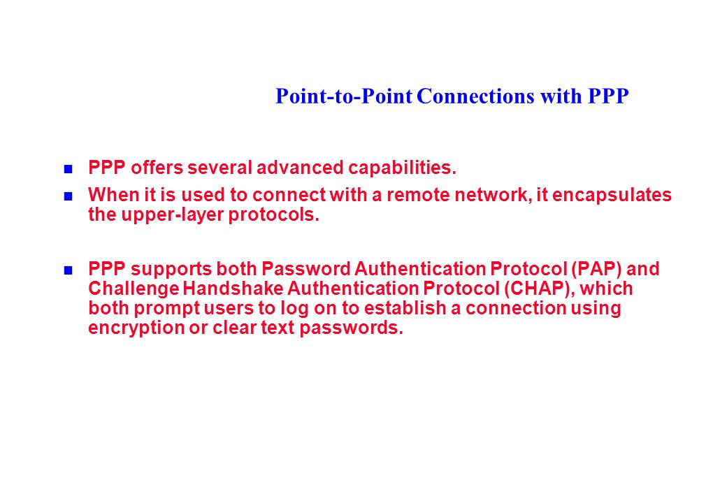Point-to-Point Connections with PPP PPP offers several advanced capabilities.