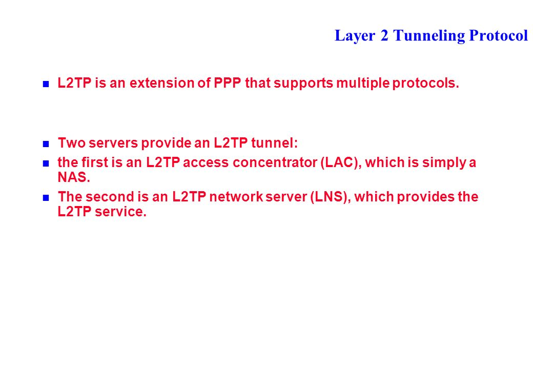 Layer 2 Tunneling Protocol L2TP is an extension of PPP that supports multiple protocols.