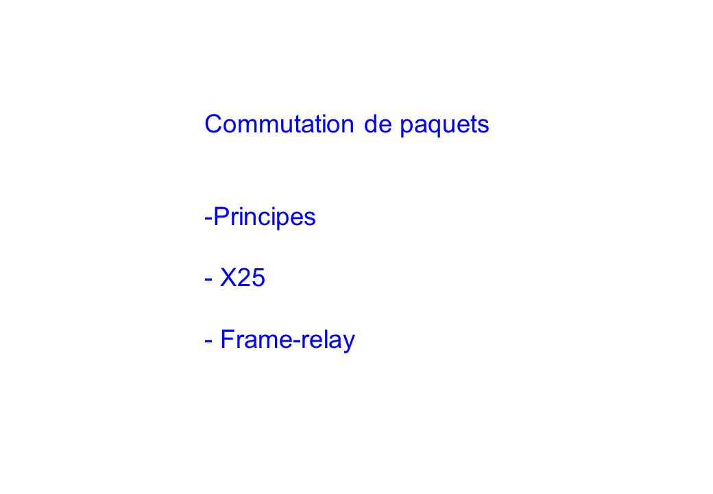 Commutation de paquets -Principes - X25 - Frame-relay