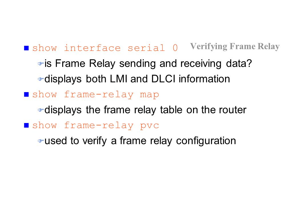 Verifying Frame Relay show interface serial 0 is Frame Relay sending and receiving data.