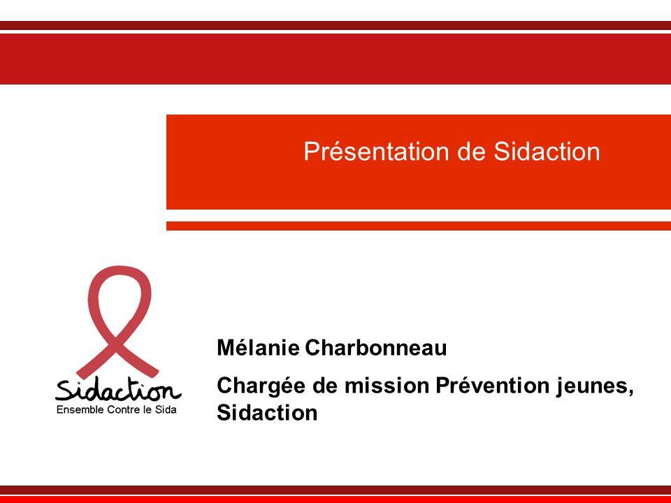 Présentation de Sidaction Mélanie Charbonneau Chargée de mission Prévention jeunes, Sidaction