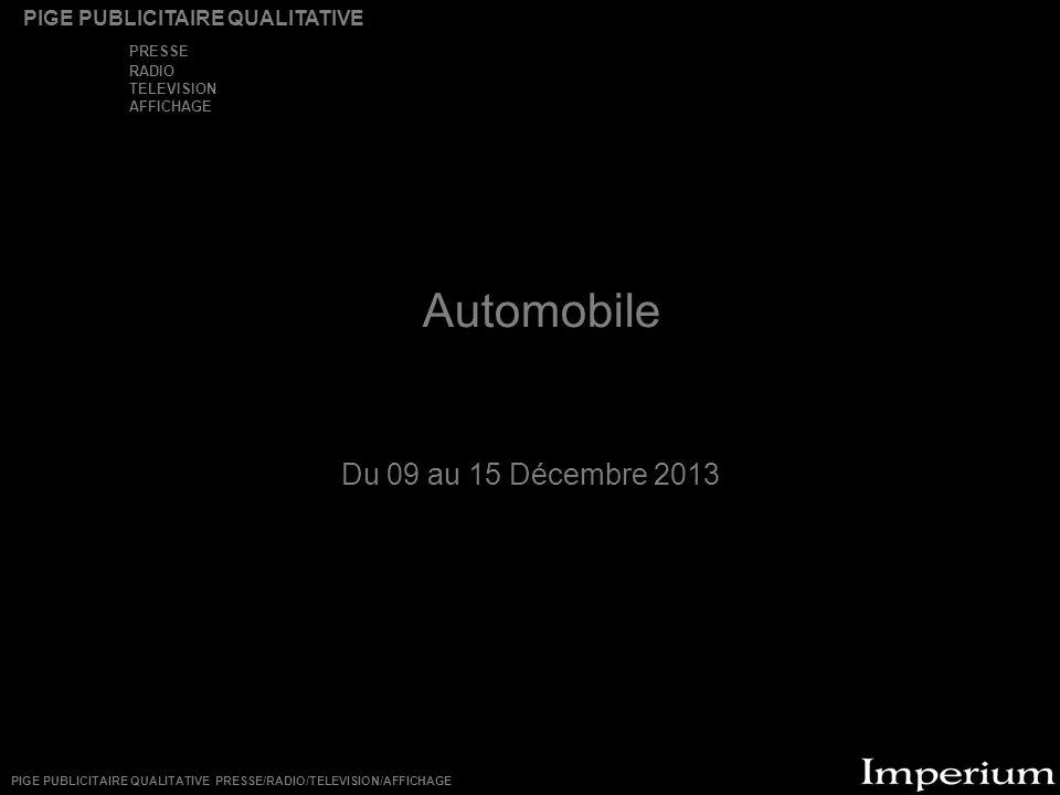 Automobile Du 09 au 15 Décembre 2013 PIGE PUBLICITAIRE QUALITATIVE PRESSE RADIO TELEVISION AFFICHAGE PIGE PUBLICITAIRE QUALITATIVE PRESSE/RADIO/TELEVISION/AFFICHAGE