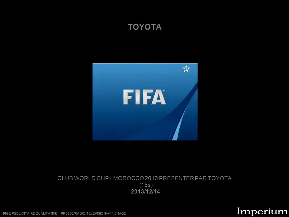 TOYOTA CLUB WORLD CUP / MOROCCO 2013 PRESENTER PAR TOYOTA (15s) 2013/12/14 PIGE PUBLICITAIRE QUALITATIVE PRESSE/RADIO/TELEVISION/AFFICHAGE