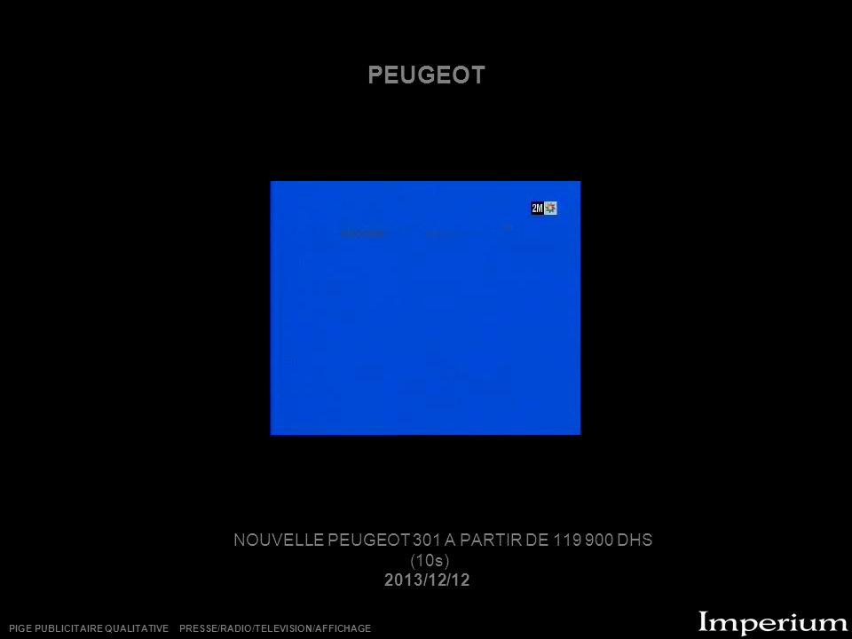 PEUGEOT NOUVELLE PEUGEOT 301 A PARTIR DE 119 900 DHS (10s) 2013/12/12 PIGE PUBLICITAIRE QUALITATIVE PRESSE/RADIO/TELEVISION/AFFICHAGE