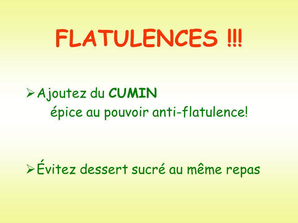 FLATULENCES !!! Ajoutez du CUMIN épice au pouvoir anti-flatulence! Évitez dessert sucré au même repas