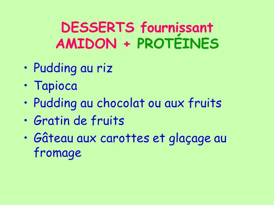 DESSERTS fournissant AMIDON + PROTÉINES Pudding au riz Tapioca Pudding au chocolat ou aux fruits Gratin de fruits Gâteau aux carottes et glaçage au fromage